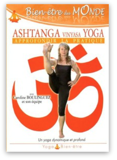 DvD : «Approfondir la pratique»- Ashtanga yoga – Caroline BOULINGUEZ