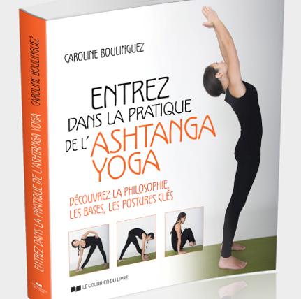 Livre : «Entrez dans la pratique de l'asthanga yoga» – Caroline BOULINGUEZ